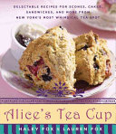 Alice's Tea Cup : recipes for scones, cakes, sandwiches, and more...