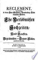 Reglement wie es hinf  ro in den Brandenburg Culmbachischen Landen bey Ehe Verl  bnissen und Hochzeiten  Kind Tauffen  Begr  bn    en und Trauerf  llen gehalten werden solle