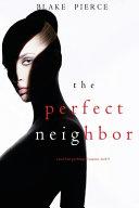 The Perfect Neighbor A Jessie Hunt Psychological Suspense Book Nine