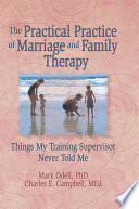 The Practical Practice of Marriage and Family Therapy