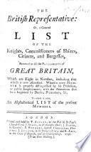 The British Representative: Or, A General List of the Knights, Commissioners of Shires, Citizens, and Burgesses, Returned to All the Parliaments of Great Britain, which are Eight in Number ... To which is Added, An Alphabetical List of the Present Members