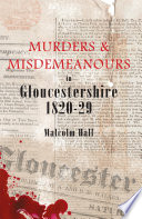 Murders and Misdemeanours in Gloucestershire 1820 1829