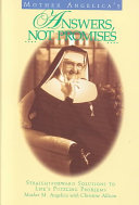 Mother Angelica's Answers, Not Promises A Book Of Timeless Wisdom And Practical