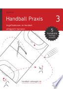 Handball Praxis 3 - Angriffsaktionen im Handball erfolgreich trainieren