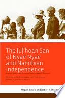 The Ju Hoan San Of Nyae Nyae And Namibian Independence book