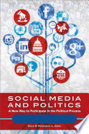 Social Media and Politics  A New Way to Participate in the Political Process  2 volumes