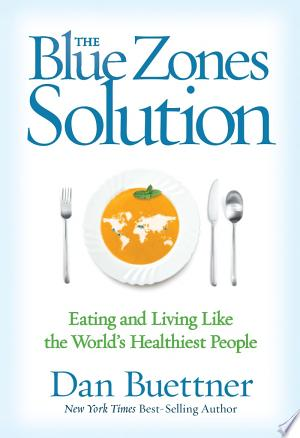 The Blue Zones Solution: Eating and Living Like the World\'s Healthiest People - ISBN:9781426211935