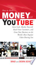 How to Make Money with YouTube  Earn Cash  Market Yourself  Reach Your Customers  and Grow Your Business on the World s Most Popular Video Sharing Site