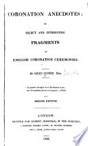 Coronation anecdotes  or  Select and interesting fragments of English coronation ceremonies