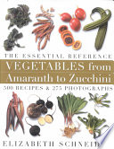 Vegetables from Amaranth to Zucchini  The Essential Reference