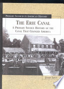 The Erie Canal : a primary source history of the canal that changed America / Janey Levy.