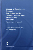Manual of Regulation Focused Psychotherapy for Children  RFP C  with Externalizing Behaviors