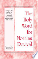 The Holy Word For Morning Revival Living In The Reality Of The Body Of Christ By Keeping The Principles Of The Body