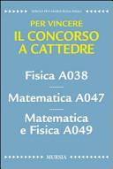 Fisica A038  Matematica A047  Matematica e fisica A049  Per vincere il concorso a cattedre