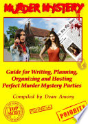 How to Write  Plan  Organize  Play and Host the Perfect Murder Mystery Game Party