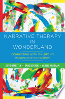 Narrative Therapy in Wonderland: Connecting with Children's Imaginative Know-How by David Marsten