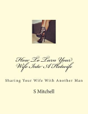 How to Turn Your Wife Into a Hotwife
