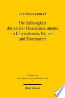Die Zul  ssigkeit derivativer Finanzinstrumente in Unternehmen  Banken und Kommunen
