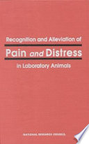 Recognition and Alleviation of Pain and Distress in Laboratory Animals