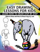 Easy Drawing Lessons For Kids Learn How To Draw Step By Step What To Draw And How To Draw It Workbook