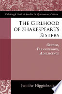 The Girlhood of Shakespeare s Sisters  Gender  Transgression  Adolescence