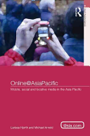 Online@AsiaPacific Mobile, Social and Locative Media in the Asia-Pacific