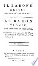 """Il Barone deluso, opera-buffa in due atti. Le Baron trompé, opéra-bouffon ... représenté pour la première fois à Paris ... le 13 thermidor an 13. [In verse. Adapted from """"Il Fanatico burlato"""" by Saverio Zini.] Ital. & Fr"""