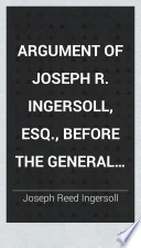 Argument of Joseph R  Ingersoll  Esq   Before the General Assembly of New Jersey  on the Memorial of the Trenton and New Brunswick Turnpike Company  for the Amendment of Their Charter  February 19  1834