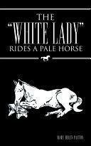 "download ebook the ""white lady"" rides a pale horse pdf epub"