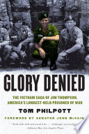Glory Denied: The Vietnam Saga of Jim Thompson, America's Longest-Held Prisoner of War