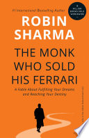 . The Monk Who Sold His Ferrari: A Fable About Fulfilling Your Dreams & Reaching Your Destiny .