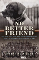 No Better Friend One Man One Dog And Their Incredible Story Of Courage And Survival I