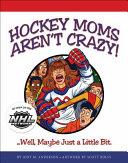 Hockey Moms Aren t Crazy