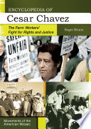 Encyclopedia of Cesar Chavez  The Farm Workers  Fight for Rights and Justice