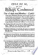 Felo de se  or  the Bishops condemned out of their own Mouthes     In a familiar discourse between the said bishops and their tenants begun in 1660  the year of their unhappy resurrection  and continued to     1668  By a mourner for the poor nations  that are enslaved  etc