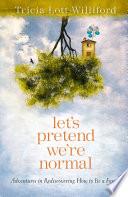 Let s Pretend We re Normal