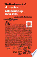 The Development of American Citizenship  1608 1870