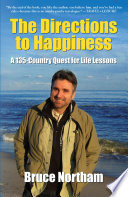 THE DIRECTIONS TO HAPPINESS  A 135 Country Quest for Life Lessons