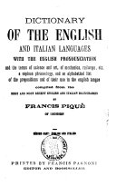 Dictionary of the English and Italian Languages with the English Pronunciation and the Terms of Science and Art, of Mechanics, Railways, Etc. a Copious Phraseology ... by Freancis Piquè
