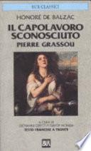 Il capolavoro sconosciuto-Pierre Grassou. Testo francese a fronte