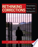 Rethinking corrections rehabilitation, reentry, and reintegration /