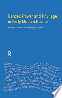 Gender  Power and Privilege in Early Modern Europe