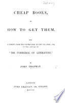 Cheap Books and How to get Them  Being a reprint from the Westminster Review     of the article on    The Commerce of Literature