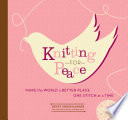 Knitting For Peace : shops and private homes, churches and synagogues,...