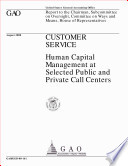 Customer service   human capital management at selected public and private call centers   report to the Chairman  Subcommittee on Oversight  Committee on Ways and Means  House of Representatives