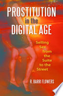 Prostitution in the digital age [electronic resource] : selling sex from the suite to the street / R. Barri Flowers.