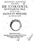 De coronis  nuptiarum praesertim  sacris et profanis  libellus
