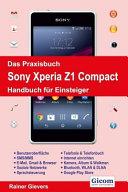 Das Praxisbuch Sony Xperia Z5 Compact   Handbuch f  r Einsteiger