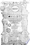 Huloets Dictionarie  Newelye Corrected  Amended  Set in Order and Enlarged  with Many Names of Men  Townes  Beastes  Foules  Fishes  Trees  Shrubbes  Herbes  Fruites  Places  Instrumentes  c  And in Eche Place Fit Phrases  Gathered Out of the Best Latin Authors  Also the French Thereunto Annexed  by which You May Finde the Latin Or Frenche  of Anye Englische Woorde You Will  By John Higgins