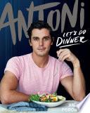 Antoni Let S Do Dinner